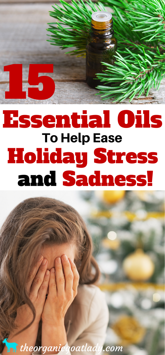 15 Essential Oils To Help Ease Holiday Stress and Sadness!