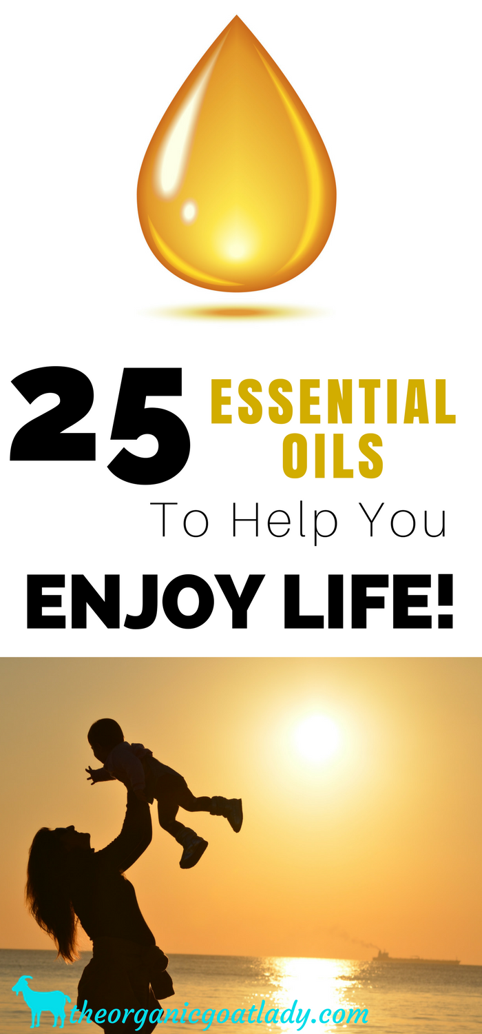 25 Essential Oils To Help You Enjoy Life!