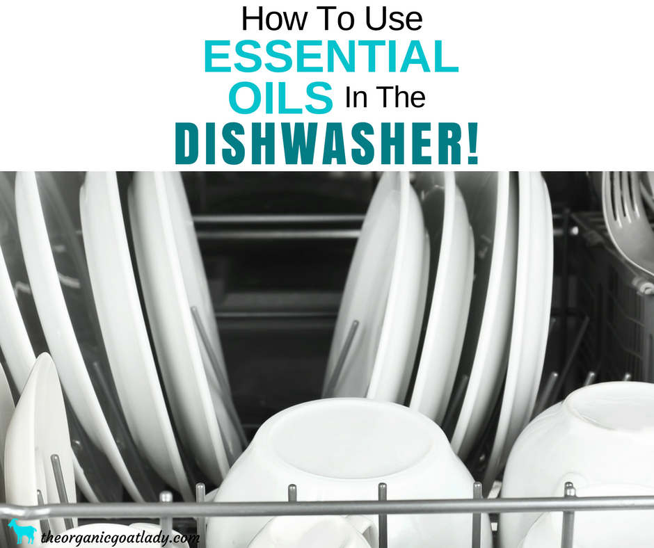How To Clean Your Dishwasher and Dishes With Essential Oils!