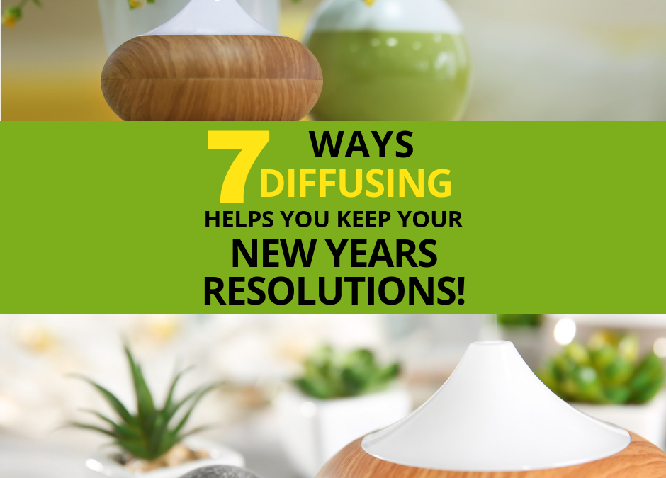 7 Ways Diffusing Oils Can Help You Keep Your New Years Resolutions