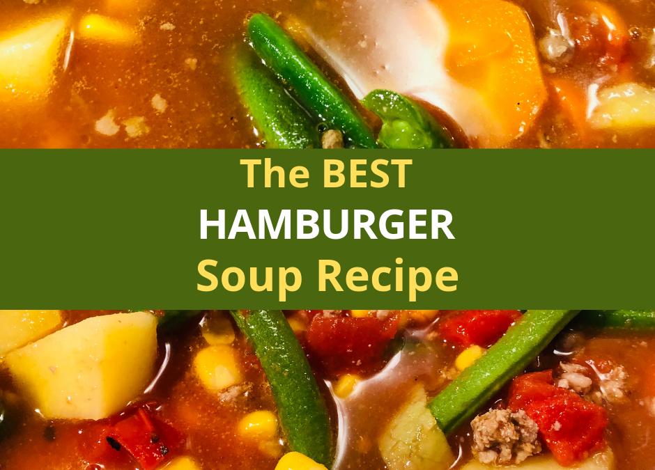 The Best Hamburger Soup Recipe!