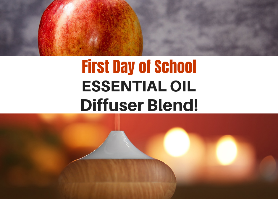 First Day of School Essential Oil Diffuser Blend