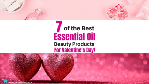 7 Essential Oil Beauty Products for Valentines Day!